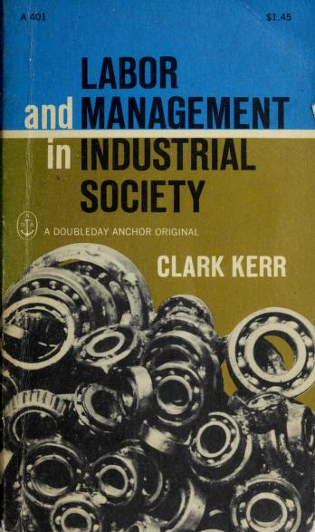 Labor and management in industrial society. by Clark Kerr