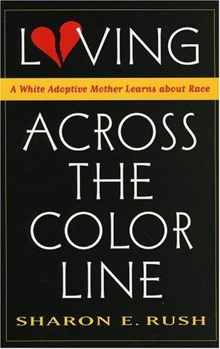 Loving Across the Color Line by Sharon Rush