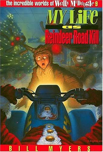 My life as reindeer road kill by Bill Myers