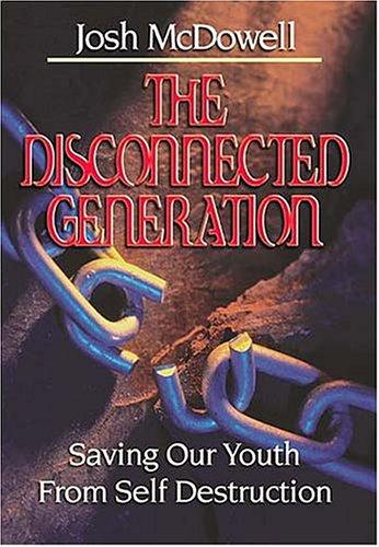 The Disconnected Generation by Josh McDowell