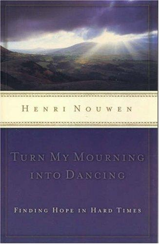Turn My Mourning into Dancing by Henri Nouwen