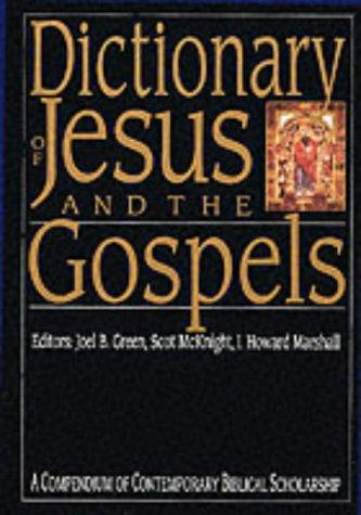 Dictionary of Jesus and the Gospels by editors, Joel B. Green, Scot McKnight ; consulting editor, I. Howard Marshall