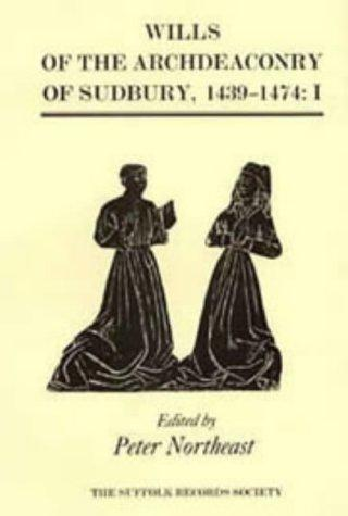 Wills of the Archdeaconry of Sudbury, 1439-1474 by Peter Northeast