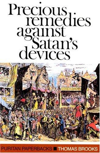 Precious Remedies Against Satan's Devices by Brooks, Thomas