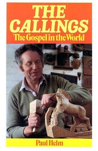 Callings: The Gospel in the World by Helm, Paul