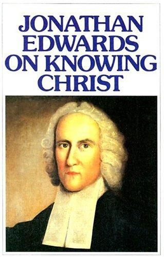 Jonathan Edwards on Knowing Christ by Edwards, Jonathan