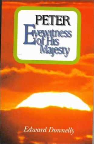 Peter: Eyewitness of His Majesty by Donnelly, Edward A.