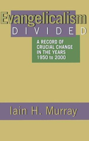 Evangelicalism Divided: a Record of Crucial Change in the Years 1950 to 2000 by Murray, Ian H.