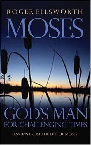 Moses: God's man for challenging times by Ellsworth, Roger