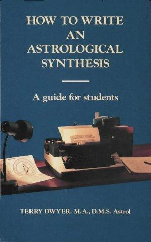 How to Write An Astrological Synthesis (A Guide for Students) by Terry Dwyer